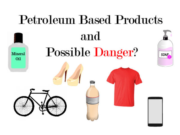 Understanding Petroleum Based Products and Possible Danger